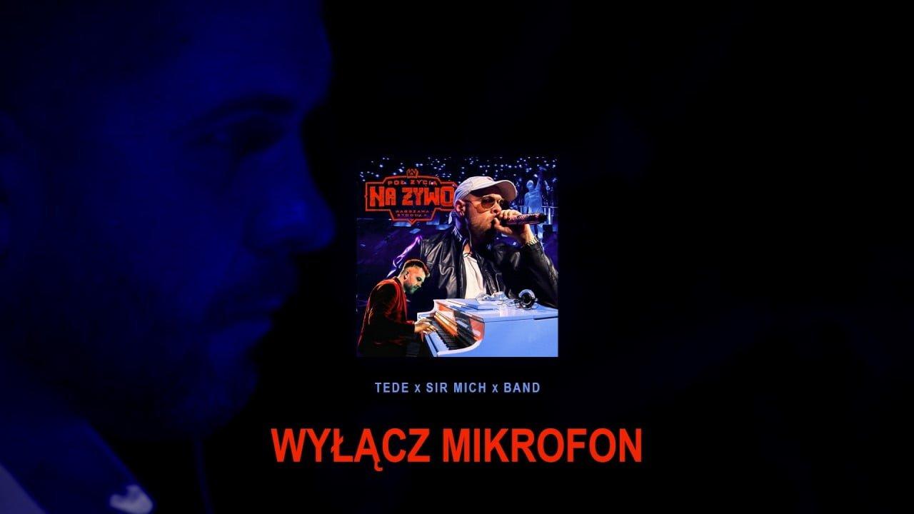 Photo of TEDE & SIR MICH – WYŁĄCZ MIKROFON / PÓŁ ŻYCIA NA ŻYWO