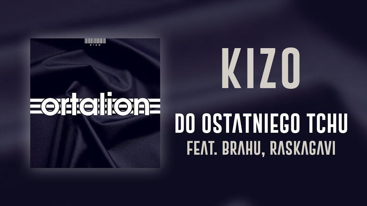 Photo of Kizo ft. Brahu, Raskagavi – Do ostatniego tchu