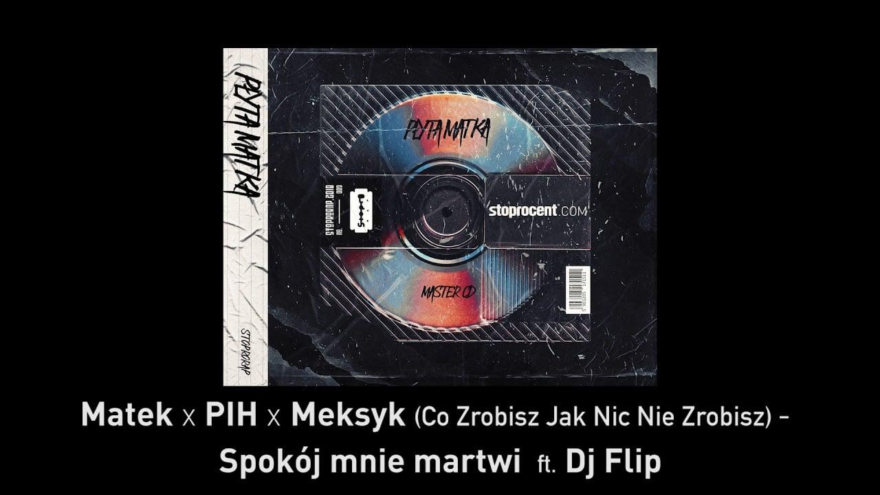 Photo of 4. Matek x PIH x Meksyk – Spokój mnie martwi (ft. DJ Flip) CD1