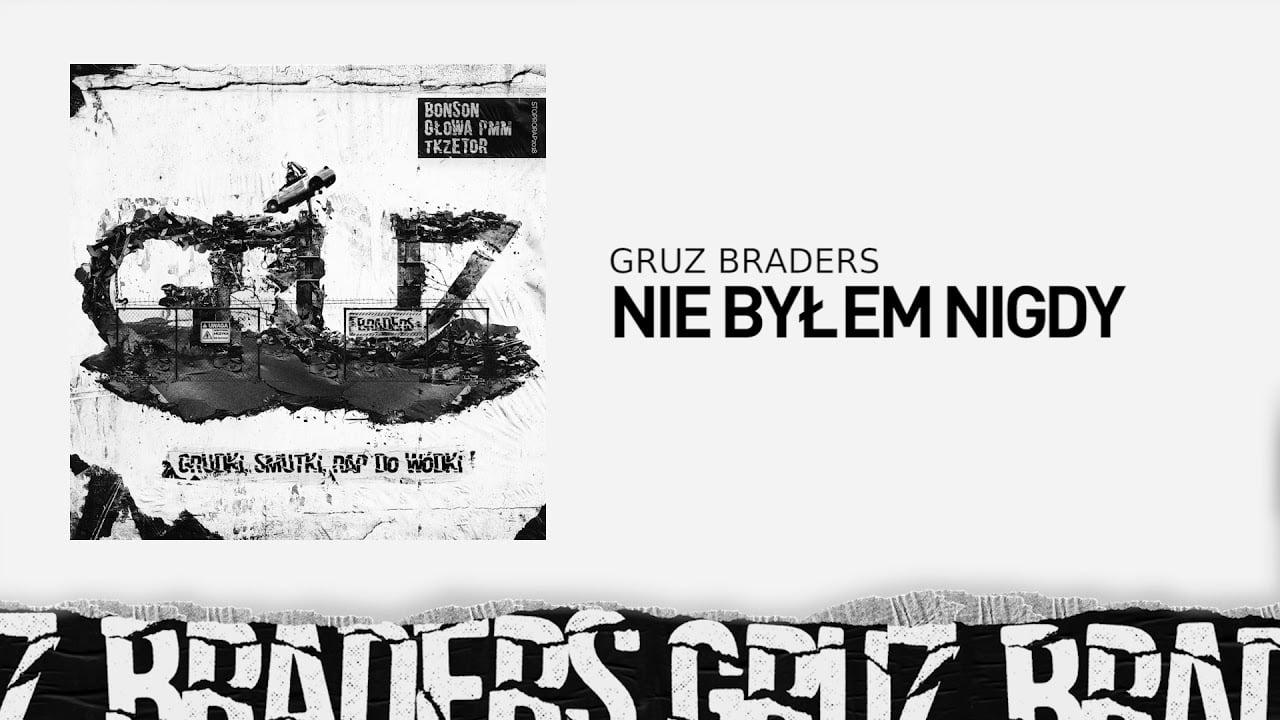 Photo of 3. Gruz Braders [Bonson x Głowa PMM x TKZetor] – Nie byłem nigdy (prod. KPSN)