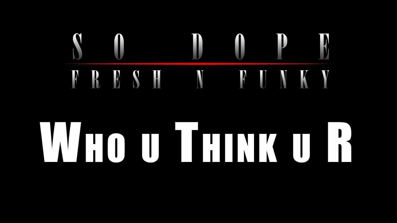 Photo of 07. So Dope – Who u Think u R