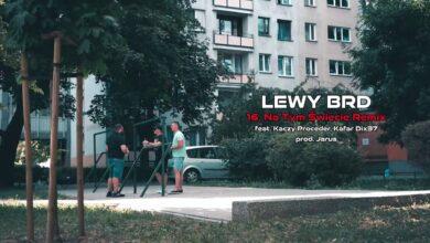 Photo of Lewy BRD – Na tym świecie REMIX ft. Kaczy Proceder, Kafar Dix37 // prod. Jarus