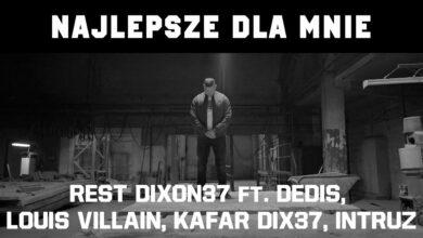Photo of Rest DIXON37 – Najlepsze dla mnie ft. Dedis, Louis Villain, Kafar DIX37, Intruz (Prod.Louis x Flame)